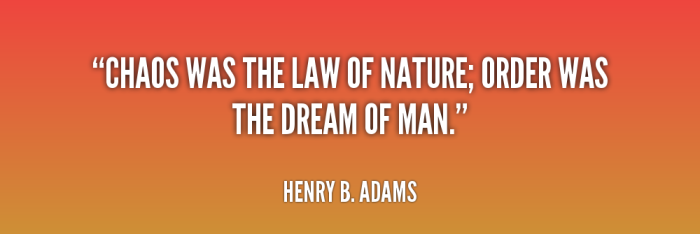 quote Henry B. Adams chaos was the law of nature order