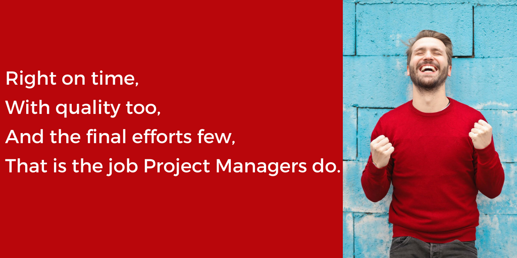 Right on time,With quality too,And keeping costs lowThat_s what Project Managers do.